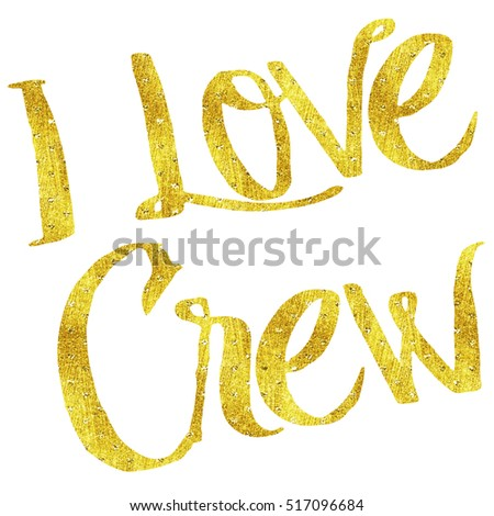 I Love Crew Gold Faux Foil Metallic Motivational Quote Isolated