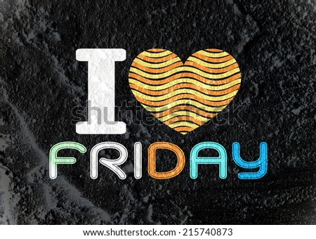 i love friday font type signs on Cement wall Background texture