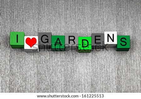 I Love Gardens - fun sign series for gardening and gardeners