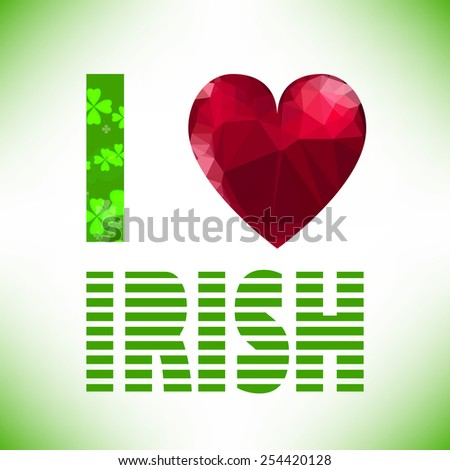 I love irish lettering with polygonal red glass heart. St. Patrick's Day text. Clover styled letter on green background. Cool typographic design for St. Patrick's Day. - stock photo