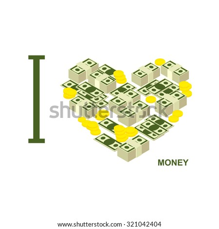 I love money and cash. Symbol  heart of dollars and gold coins.   - stock photo