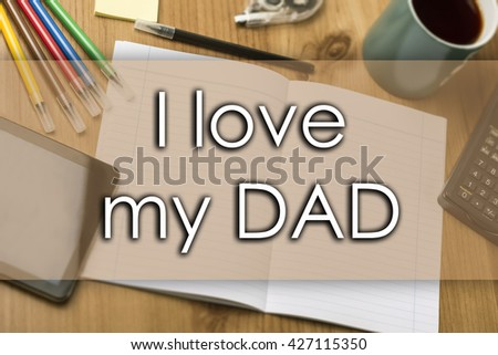 I love my DAD - business concept with text - horizontal image