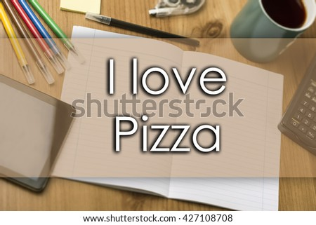 I love Pizza  - business concept with text - horizontal image