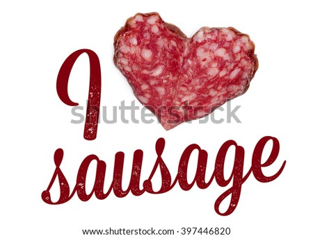 I love sausage. Text. The heart of the sausage pieces - stock photo
