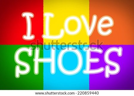I Love Shoes Concept text on background