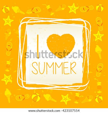 I love summer with signs banner - text in frame over yellow old paper background, drawn label with summerly symbols, holiday seasonal concept - stock photo