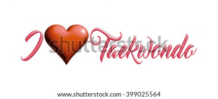I Love Taekwondo text with heart in 3D rendered illustration on isolated white background. - stock photo