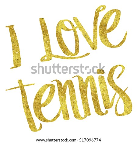 I Love Tennis Gold Faux Foil Metallic Motivational Quote Isolated