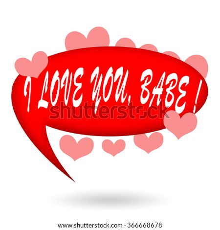 I love you, babe, romantic phrase inside red speech bubble with passionate hearts - stock photo