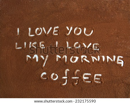 i love you like l love my morning coffee, inscription in coffee - stock photo