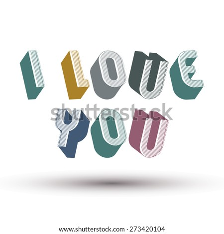I Love You phrase made with 3d retro style geometric letters. - stock photo