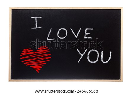 I love you written on a blackboard isolated on white background