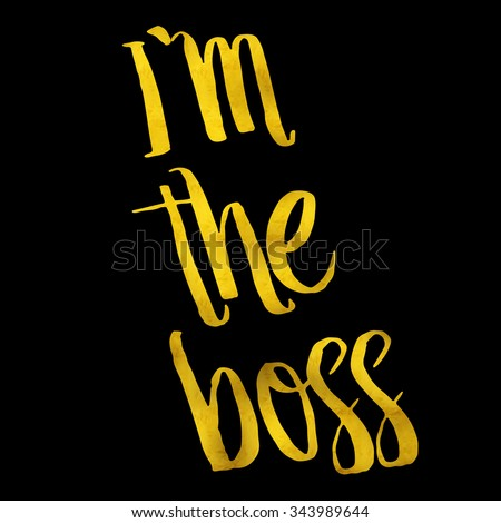 I'm The Boss Quote Gold Faux Foil Metallic Shiny Motivational Quotes Isolated White Background - stock photo
