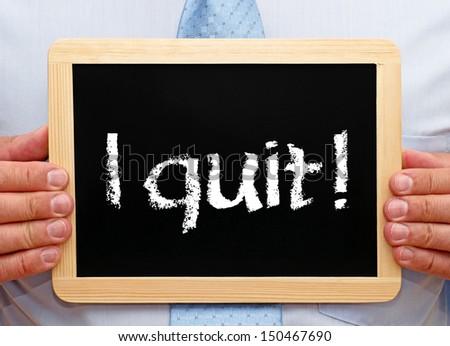 I quit ! - stock photo