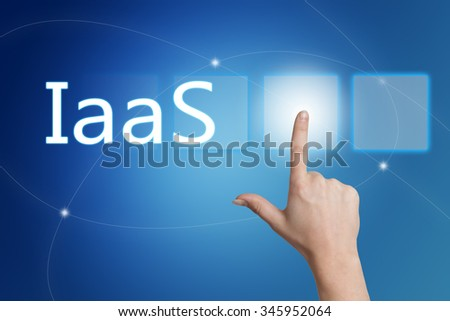IaaS - Infrastructure as a Service - hand pressing button on interface with blue background.