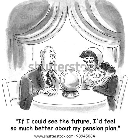 if I could see the future, I'd feel so much better about my pension plan - stock photo