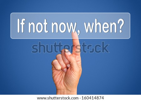 If not now when ? - stock photo