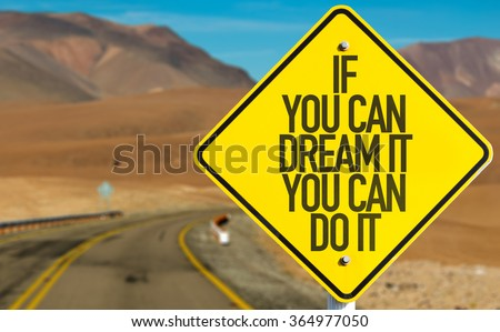 If You Can Dream It You Can Do It sign on desert road - stock photo