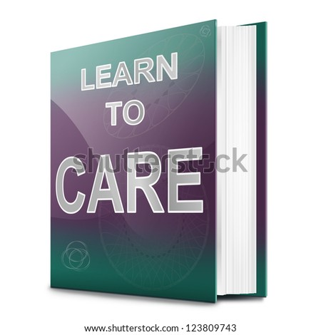 Illustration depicting a book with a learn to care concept title. White background.