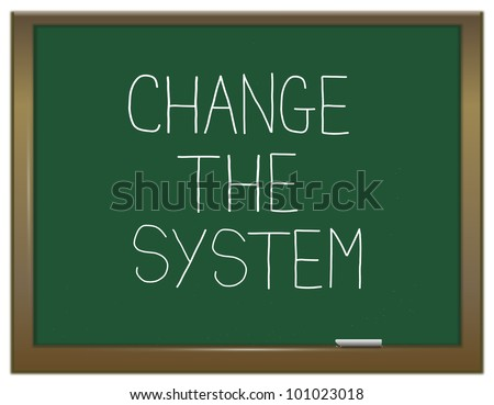 Illustration depicting a green chalkboard with the words 'change the system'. - stock photo