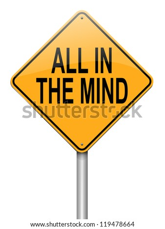 Illustration depicting a roadsign with an all in the mind concept. White background.