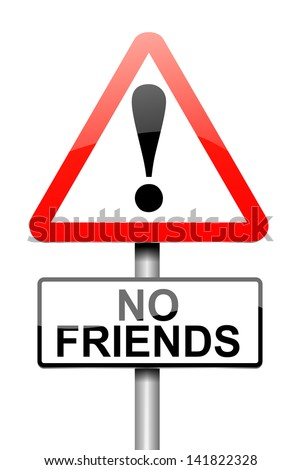 Illustration depicting a sign with a no friends concept.