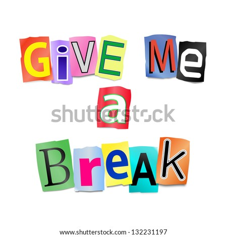 Illustration depicting cutout printed letters arranged to form the words give me a break.