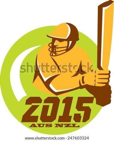 Illustration of a cricket player batsman with bat batting set inside circle with words Cricket 2015 Australia New Zealand done in retro style on isolated background.