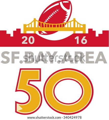 Illustration showing number 50 with American football ball flying over San Francisco golden gate bridge with words  SF Bay area 2016 for the pro football championship. - stock photo