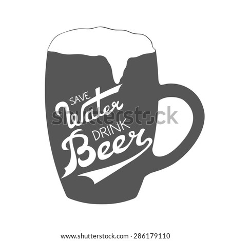 illustration with hand-drawn words on beer glass. Save Water Drink Beer poster or postcard. Calligraphic and typographic inscription - stock photo