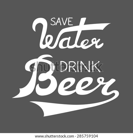 illustration with hand-drawn words on black background. Save Water Drink Beer poster or postcard. Calligraphic and typographic inscription - stock photo