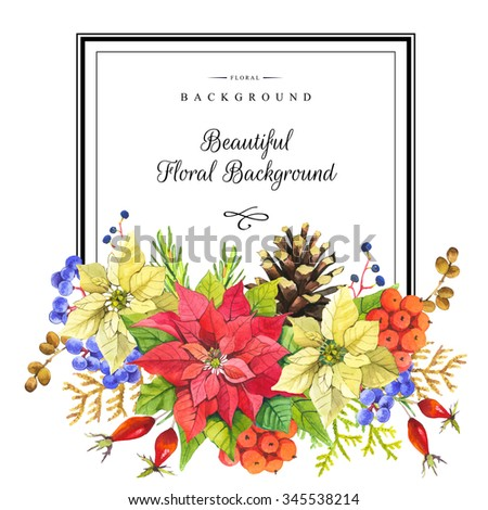 Illustration with watercolor flowers. Beautiful christmas bouquet and headline with winter flowers and plants on white background. Composition with berries, poinsettia, holly, dog-rose and pinecone. - stock photo