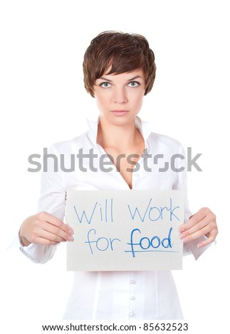 "Image of a business woman holding a ""will work for food"" sign on a white background"
