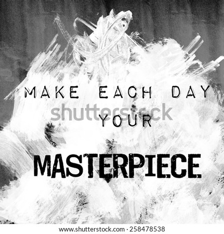 Image of typographic design -make each day your masterpiece quote. - stock photo