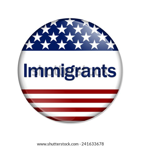 Immigrants Button , A white button with red stripes and stars with word Immigrants isolated on a white background - stock photo