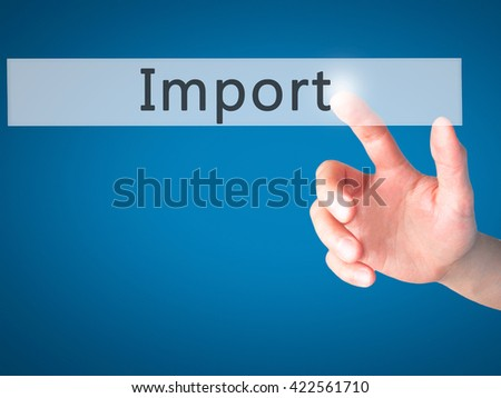 Import - Hand pressing a button on blurred background concept . Business, technology, internet concept. Stock Photo - stock photo