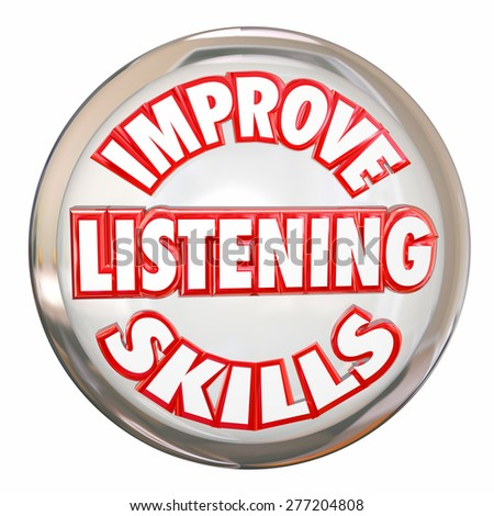 improving learner s ability by listening to Improve your listening with these 15 tips from a plus it proves to the speaker that you were listening 4 learn to adapt to the speaker's and not everyone is blessed with dashing good looks or the sartorial wisdom we find here at the art of manliness we're just going to have.