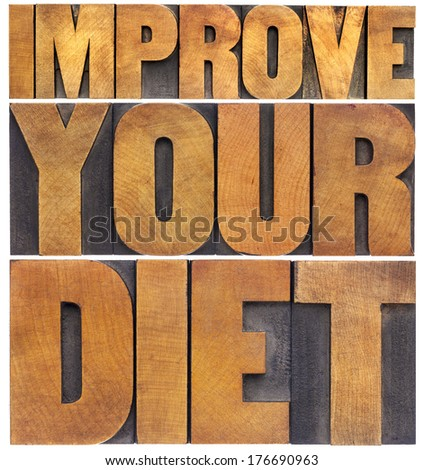 improve your diet - healthy lifestyle concept - isolated text in vintage letterpress wood type
