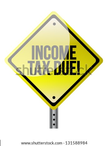 Income Tax Due warning sign illustration design over a white background - stock photo