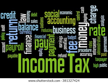 Income Tax, word cloud concept on black background. - stock photo