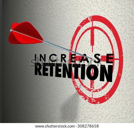 Increase Retention and arrow hitting a target or bulls-eye on the words to illustrate successful campaign to hold onto or keep employees or customers - stock photo