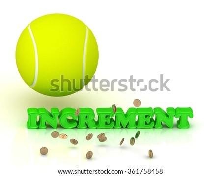 INCREMENT- bright green letters, tennis ball, gold money on white background