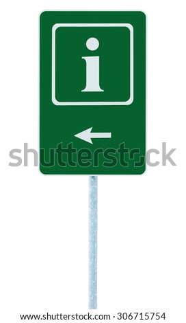 Info sign in green, white i letter icon and frame, left hand pointing arrow, isolated roadside information signage on pole post, large detailed framed roadsign closeup - stock photo