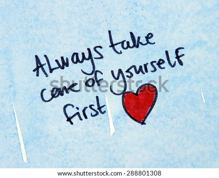 inspirational message always take care of yourself first - stock photo