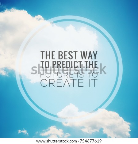 Exceptional Inspirational Motivating Quotes On Blue Sky Background. The Best Way To  Predict The Future Is
