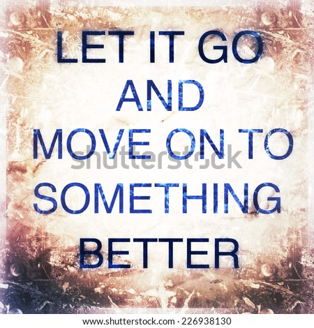 Inspirational Motivation Quotation : let it go and move on to something better with grunge lighting projector photography technique and retro effect filter effect background  - stock photo