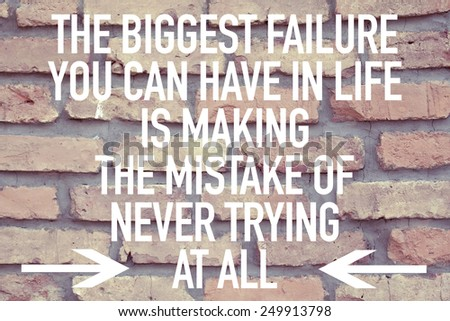 Inspirational Motivational Quote Background / The Biggest Failure You Can Have In Life Is Making The Mistake Of Never Trying At All - stock photo