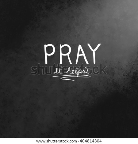 Inspirational prayer quote or saying in handwritten white typography design, text lettering says Pray it helps in center of black background with shaft of light from heaven, Prayer background design - stock photo
