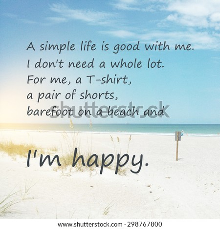 "Inspirational quote. ""A simple life is good with me. I don't need a whole lot. For me, a T-shirt, a pair of shorts, barefoot on a beach and I'm happy."". Wise on a photo background - stock photo"