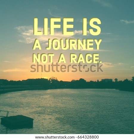 Inspirational Quotes About Lifes Journey Gorgeous Inspirational Quote Life Journey Not Race Stock Photo 664328800